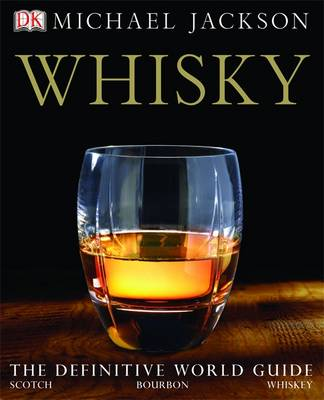 Whisky: The definitive world guide to scotch, bourbon and whiskey